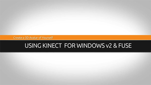 3D Animation Software Tutorial: Create a 3D Avatar of Yourself with Kinect for Windows v2 and Mixamo's Fuse