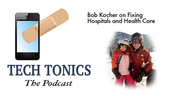 Tech Tonics: Bob Kocher on Fixing Hospitals and Healthcare