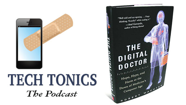 Tech Tonics: Bob Wachter, The Digital Doctor
