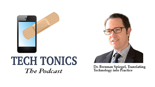 Tech Tonics: Dr. Brennan Spiegel, Translating Technology into Practice