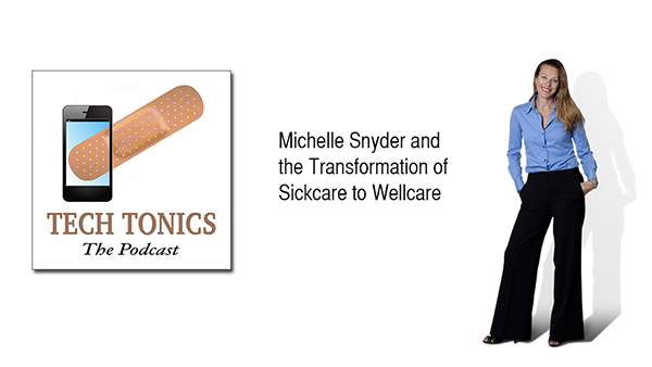Tech Tonics: Michelle Snyder and the Transformation of Sickcare to Wellcare