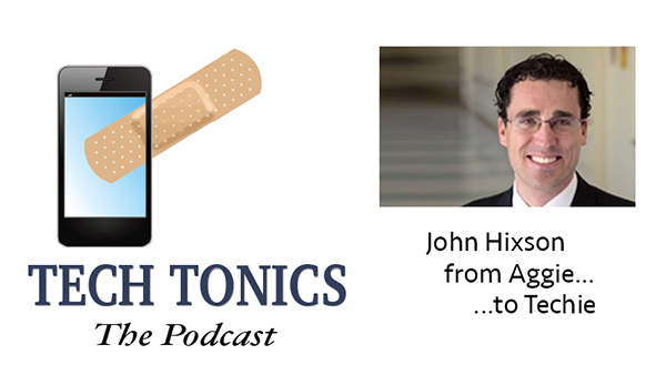 Tech Tonics: John Hixson, From Aggie To Techie